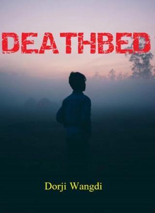 Dorji Wangdi: DEATHBED