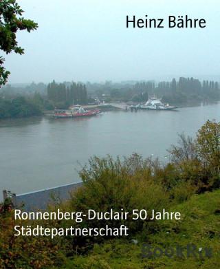 Heinz Bähre: Ronnenberg-Duclair 50 Jahre Städtepartnerschaft
