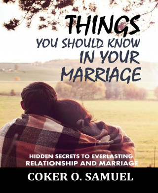 Coker O. Samuel: Things you Should know In your Marriage
