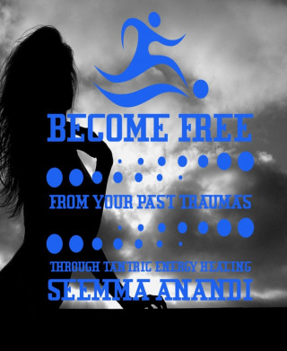 seema anandi: Become free from your past traumas through tantric energy healing