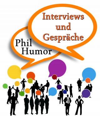 Phil Humor: Interviews und Gespräche