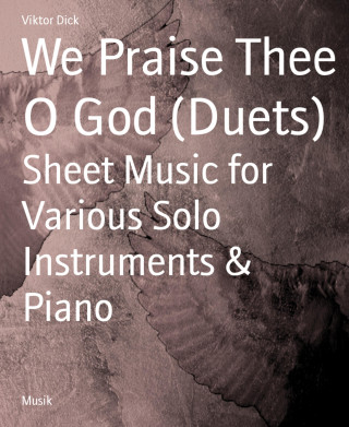 Viktor Dick: We Praise Thee O God (Duets)