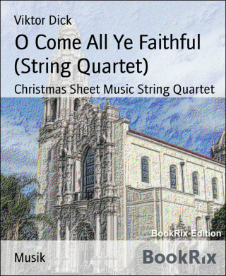 Viktor Dick: O Come All Ye Faithful (String Quartet)