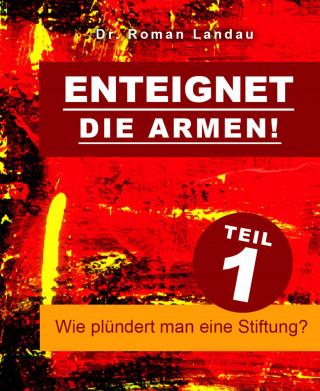 Dr. Roman Landau: Enteignet die Armen! – Teil 1
