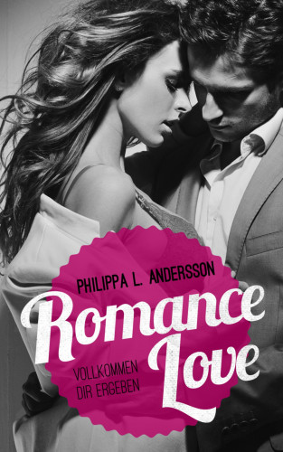 Philippa L Andersson: Romance Love - Vollkommen dir ergeben