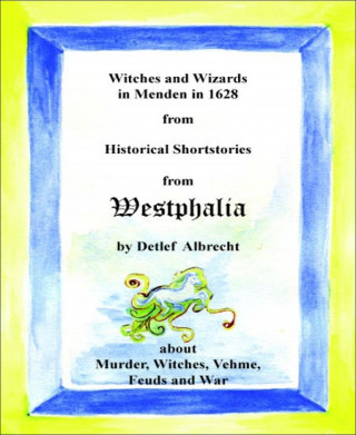 Detlef Albrecht: Witches and Wizards in Menden in 1628