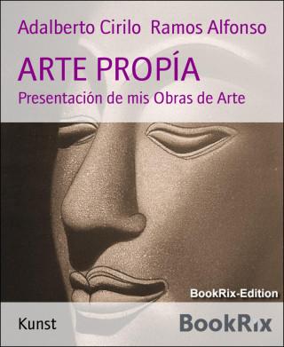 Adalberto Cirilo Ramos Alfonso: ARTE PROPÍA