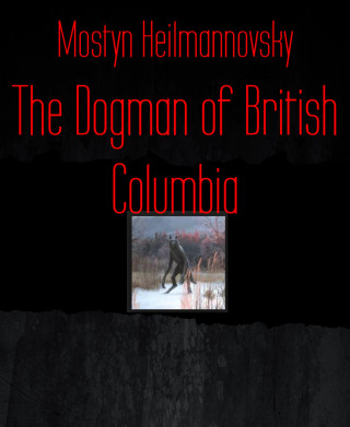Mostyn Heilmannovsky: The Dogman of British Columbia