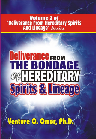 Venture Omor: DELIVERANCE FROM THE BONDAGE OF HEREDITARY SPIRITS LINEAGE VOLUME- 2