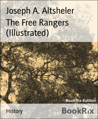 Joseph A. Altsheler: The Free Rangers (Illustrated)