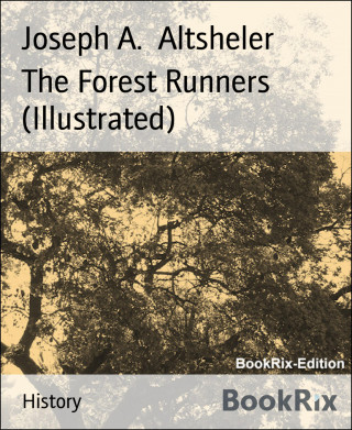 Joseph A. Altsheler: The Forest Runners (Illustrated)
