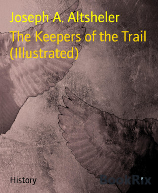 Joseph A. Altsheler: The Keepers of the Trail (Illustrated)