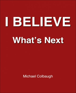 Michael Colbaugh: I Believe
