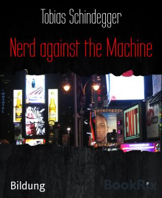 Tobias Schindegger: Nerd against the Machine