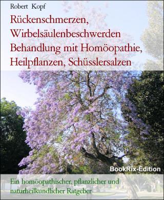 Robert Kopf: Rückenschmerzen, Wirbelsäulenbeschwerden Behandlung mit Homöopathie, Heilpflanzen, Schüsslersalzen