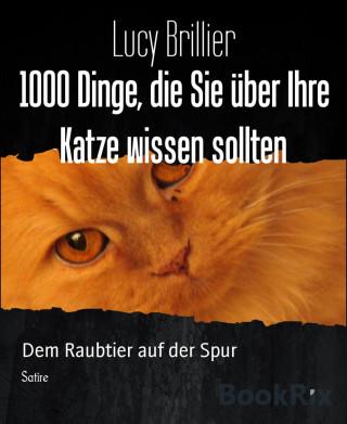 Lucy Brillier: 1000 Dinge, die Sie über Ihre Katze wissen sollten