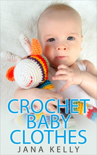Jana Kelly: Crochet Baby Clothes