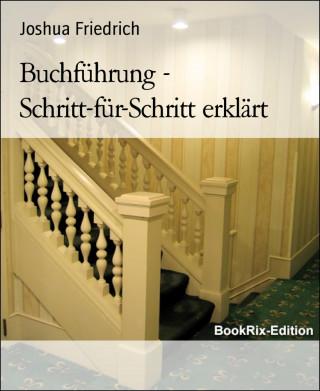 Joshua Friedrich: Buchführung - Schritt-für-Schritt erklärt