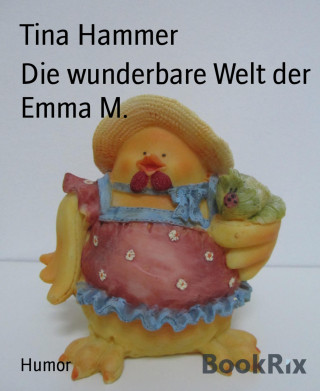 Tina Hammer: Die wunderbare Welt der Emma M.