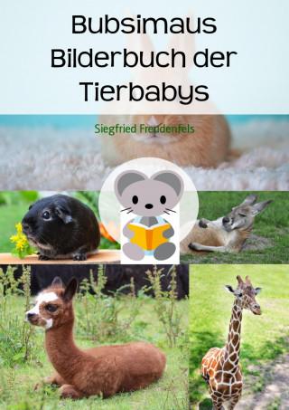 Siegfried Freudenfels: Bubsimaus Bilderbuch der Tierbabys