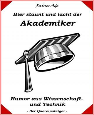 Rainer Ade: Hier staunt und lacht der Akademiker
