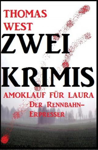 Thomas West: Zwei Thomas West Krimis: Amoklauf für Laura/Der Rennbahn-Erpresser