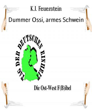 K.J. Feuerstein: Dummer Ossi, armes Schwein