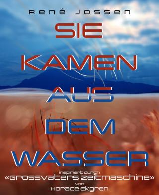 René Jossen: Sie kamen aus dem Wasser