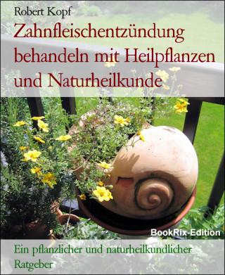 Robert Kopf: Zahnfleischentzündung behandeln mit Heilpflanzen und Naturheilkunde