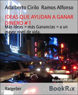 Adalberto Cirilo Ramos Alfonso: IDEAS QUE AYUDAN A GANAR DINERO # 1