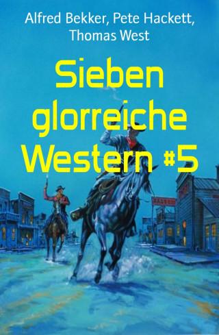 Alfred Bekker, Pete Hackett, Thomas West: Sieben glorreiche Western #5