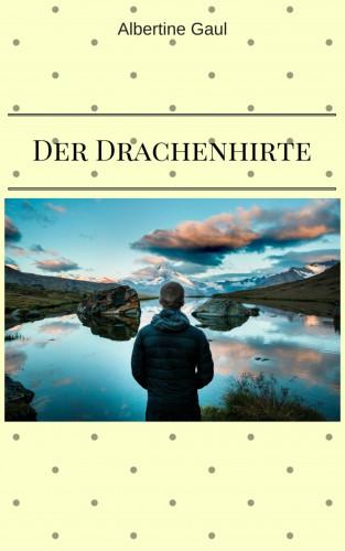 Albertine Gaul: Der Drachenhirte