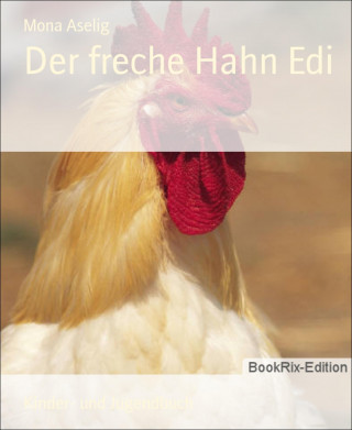 Mona Aselig: Der freche Hahn Edi