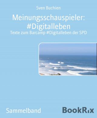 Sven Buchien: Meinungsschauspieler: #Digitalleben