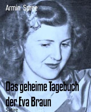 Armin Spree: Das geheime Tagebuch der Eva Braun