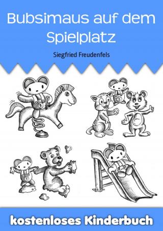 Siegfried Freudenfels: Bubsimaus auf dem Spielplatz