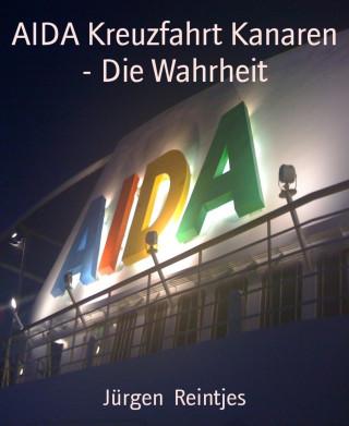Jürgen Reintjes: AIDA Kreuzfahrt Kanaren - Die Wahrheit