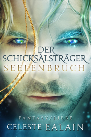 Celeste Ealain: Der Schicksalsträger - Seelenbruch