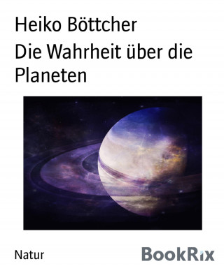 Heiko Böttcher: Die Wahrheit über die Planeten