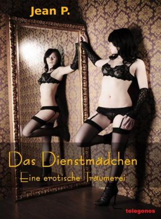 Jean P.: Das Dienstmädchen - Eine erotische Träumerei