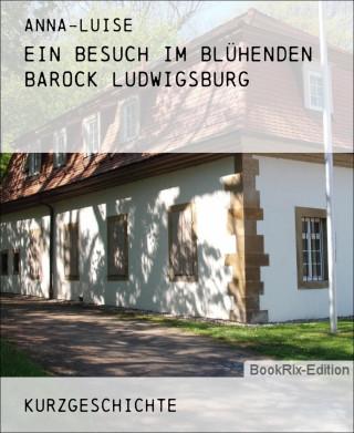 Anna-Luise: Ein Besuch im Blühenden Barock Ludwigsburg