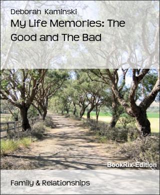 Deborah Kaminski: My Life Memories: The Good and The Bad