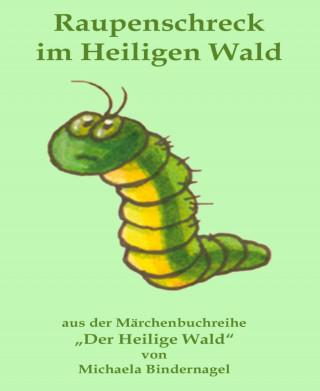 Michaela Bindernagel: Raupenschreck im Heiligen Wald