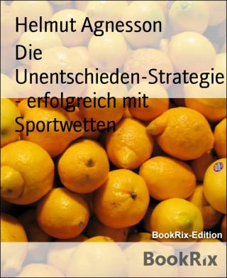 Helmut Agnesson: Die Unentschieden-Strategie - erfolgreich mit Sportwetten