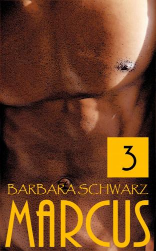 Barbara Schwarz: Marcus - Vor aller Augen (Marcus-Trilogie Band 3)