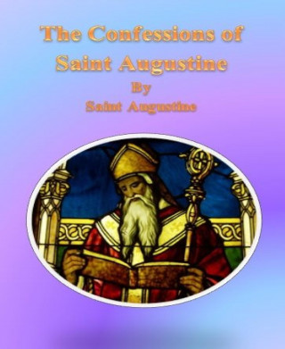 Saint Augustine: The Confessions of Saint Augustine