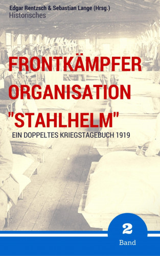 "Edgar Rentzsch, Sebastian Lange (Hrsg.): Frontkämpfer Organisation ""Stahlhelm"" - Band 2"