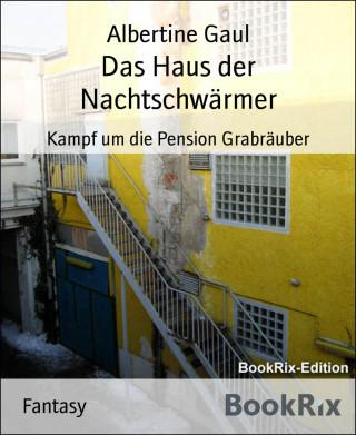 Albertine Gaul: Das Haus der Nachtschwärmer