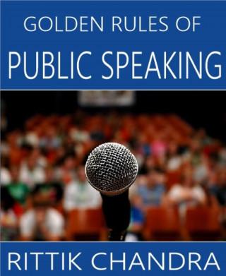 Rittik Chandra: Golden Rules of Public Speaking