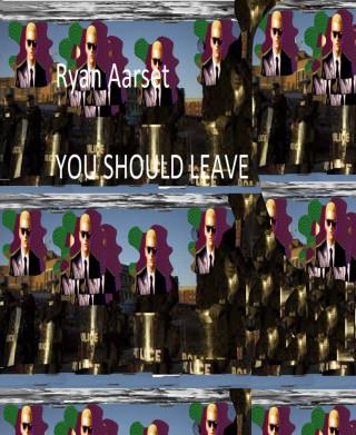 Ryan Aarset: You Should Leave